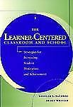 The Learner-Centered Classroom and School: Strategies for Increasing Student Mot