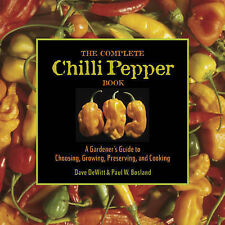 The Complete Chilli Pepper Book: A Gardener's Guide to Choosing, Growing,...