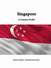 Singapore : A Country Profile by Library Of Congress and Federal Research...