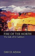 Fire of the North : The Life of Saint Cuthbert by David Adam (2003, Paperback)