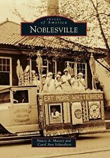 Images of America: Noblesville by Nancy A. Massey and Carol Ann Schweikert...