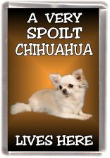"Chihuahua Dog No 3 Fridge Magnet ""A VERY SPOILT .. LIVES HERE"" by Starprint"