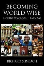 Becoming World Wise: A Guide to Global Learning Slimbach, Richard Books-Acceptab