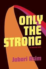 Only the Strong by Jabari Asim (2015, Paperback)