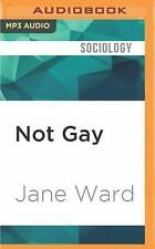 Not Gay : Sex Between Straight White Men by Jane Ward (2016, MP3 CD, Unabridged)