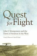 Quest for Flight : John J. Montgomery and the Dawn of Aviation in the West by...