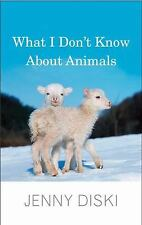 What I Don't Know About Animals by Diski, Jenny
