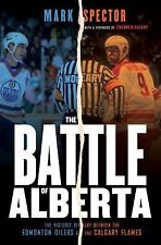 The Battle of Alberta : The Historic Rivalry Between the Edmonton Oilers and...