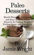 Paleo Desserts : Mouth Watering, Indulgent, and Easy to Make Paleo Desserts...