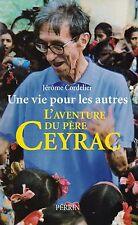 JEROME CORDELIER - UNE VIE POUR LES AUTRES / L'AVENTURE DU PERE CEYRAC - PERRIN