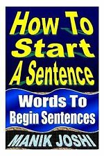 How to Start a Sentence : Words to Begin Sentences by Manik Joshi (2013,...