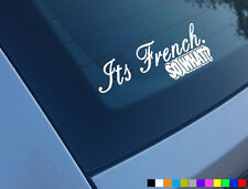 ITS FRENCH SO WHAT FUNNY CAR STICKER DECAL FRANCE CITROEN PEUGEOT SAXO 106 206