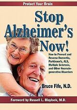 Stop Alzheimer's Now : How to Prevent and Reverse Dementia, Parkinson's, ALS, Mu
