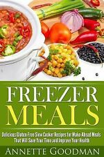 Freezer Meals : Delicious Gluten-Free Slow Cooker Recipes for Make-Ahead...