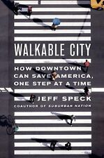 Walkable City : How Downtown Can Save America, One Step at a Time by Jeff...