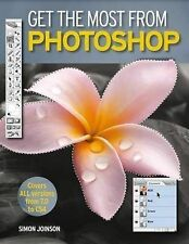 Get the Most from Photoshop: Improve Your Photos and Produce Amazing Effects in