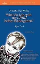Preschool at Home : What to Do with My Child Before Kindergarten? by Debbie...