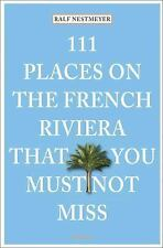 111 Places on the French Riviera That You Must Not Miss, Nestmeyer, Ralf, Good B