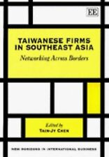 Taiwanese Firms in Southeast Asia : Networking Across Borders by Thomas F....