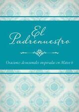 El Padrenuestro : Oraciones Devocionales Inspiradas en Mateo 6 by Inc....