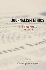 Journalism Ethics : A Philosophical Approach by Meyers nice college textbook
