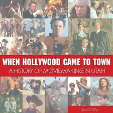 New, When Hollywood Came to Town,A History of Moviemaking in Utah, James V D'Arc