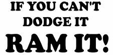If You Can't Dodge It Ram It Vinyl Decal Sticker