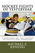 Hockey Fights of Yesteryear : A Look Back on the Careers of Classic NHL...