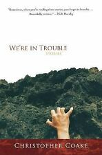 We're in Trouble by Christopher Coake (2006, Paperback)