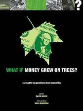 What If Money Grew on Trees: Asking the Big Questions About Economics by David B