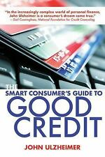 The Smart Consumer's Guide to Good Credit: How to Earn Good Credit in a Bad Econ