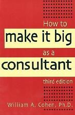 NEW - How to Make It Big as a Consultant by Cohen Ph.D., William A.