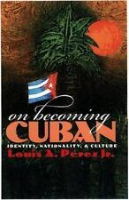On Becoming Cuban: Identity, Nationality, and Culture by Louis A. Perez, Jr.