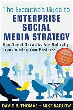 The Executive's Guide to Enterprise Social Media Strategy: How Social Networks A