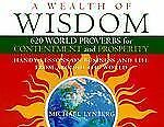 A Wealth of Wisdom: 620 World Proverbs for Contentment and Prosperity, , Good Bo
