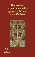 Diario de un Reconocimiento de la Guardia y Fortines by Felix De Azara (2007,...