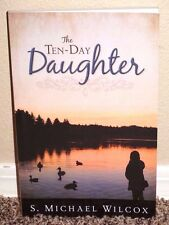 The Ten-day Daughter by S. Michael Wilcox 2012 1STED LDS Mormon Book PB