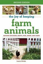 The Joy of Keeping Farm Animals : Raising Chickens, Goats, Pigs, Sheep and...