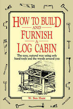 How to Build and Furnish a Log Cabin: The Easy-natural Way Using Only Hand...