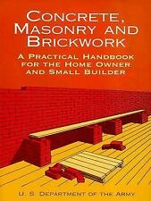 Concrete, Masonry and Brickwork: A Practical Handbook for the Homeowner and Smal