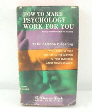 How To Make Psychology Work For You By Dr. Abraham P. Sperling (1957) PB