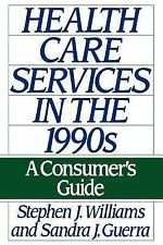 Health Care Services in the 1990s : A Consumer's Guide by Stephen J. Williams...