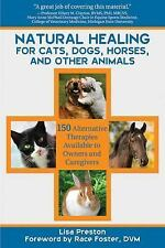 Natural Healing for Cats, Dogs, Horses, and Other Animals : 150 Alternative T...