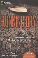Running Dry : A Journey from Source to Sea down the Colorado River by...
