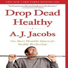 Drop Dead Healthy by A. J. Jacobs (2012, Paperback) New York Times Bestseller