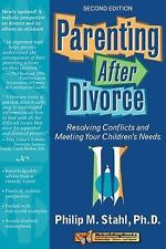 Parenting After Divorce: Resolving Conflicts and Meeting Your Children's Needs (