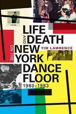 Life and Death on the New York Dance Floor, 1980-1983 by Tim Lawrence (2016,...
