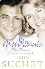 My Bonnie : How Dementia Stole the Love of My Life by John Suchet (2010,...