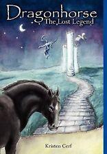 Dragonhorse: The Lost Legend by Cerf, Kristen