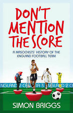 Simon Briggs Don't Mention the Score: A Masochist's History of England's Nationa